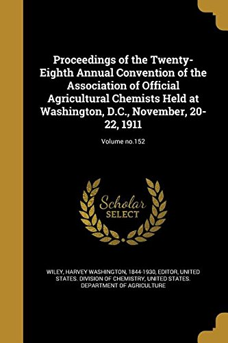 Download Proceedings of the Twenty-Eighth Annual Convention of the Association of Official Agricultural Chemists Held at Washington, D.C., November, 20-22, 1911; Volume No.152 pdf