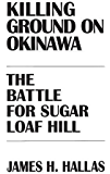 Killing Ground on Okinawa: The Battle for Sugar Loaf Hill