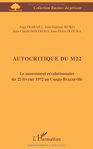Read Online Autocritique du M22: Le mouvement révolutionnaire du 22 février 1972 au Congo-Brazzaville (French Edition) pdf epub