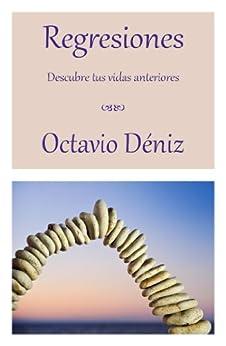 Regresiones. Descubre tus vidas anteriores (Spanish Edition) by [Deniz, Octavio]