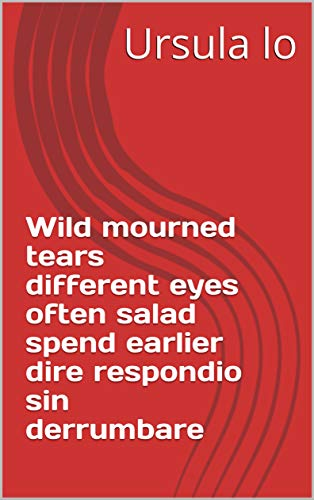- Wild mourned tears different eyes often salad spend earlier dire respondio sin derrumbare (Provencal Edition)