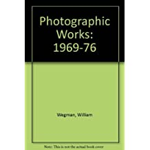 Photographic Works: 1969-76 by Wegman, William (1993) Hardcover