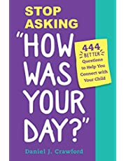 """Stop Asking """"How Was Your Day?"""": 444 Better Questions to Help You Connect with Your Child"""