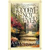Goodbye Is Not Forever, Amy George and Al Janssen, 1565071239