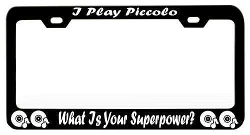 (I PLAY PICCOLO WHAT IS YOUR SUPERPOWER Music Instrument Steel Metal Black License Tag Holder, License Plate Frame)