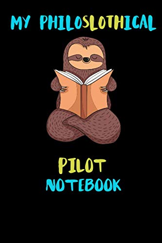 My Philoslothical Pilot Notebook: Blank Lined Notebook Journal Gift Idea For (Lazy) Sloth Spirit Animal Lovers ()