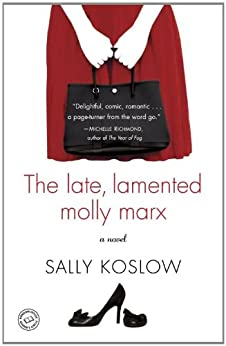 The Late, Lamented Molly Marx: A Novel by [Koslow, Sally]