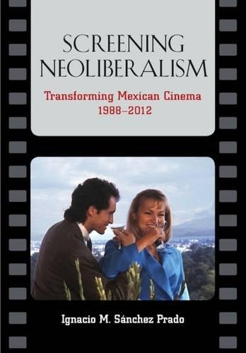Download Screening Neoliberalism: Transforming Mexican Cinema, 1988-2012 pdf epub