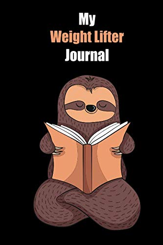 My Weight Lifter Journal: With A Cute Sloth Reading , Blank Lined Notebook Journal Gift Idea With Black Background Cover