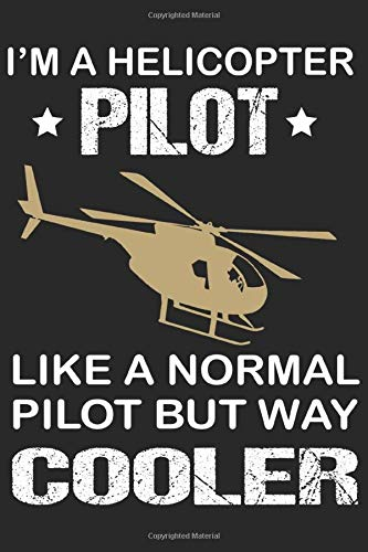 Im a helicopter pilot like a normal pilot but way cooler ...