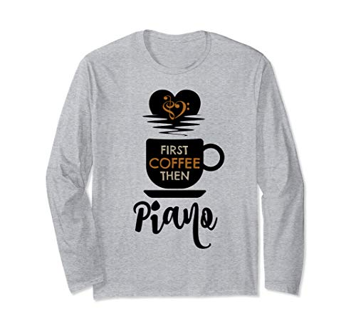 First Coffee Then Piano Music Lover Pianist Unisex Long Sleeve T-Shirt