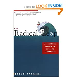 The Radical Leap: A Personal Lesson in Extreme Leadership Steve Farber