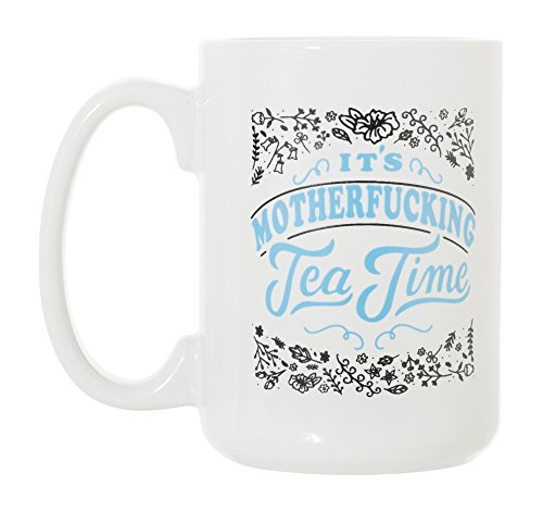 It's Motherfucking Tea Time 15 oz Deluxe Large Double-Sided Mug