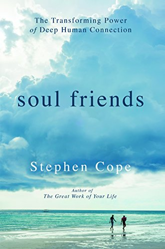 Soul Friends: The Transforming Power of Deep Human Connection cover