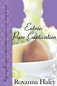 Entrée: Pure Captivation (Regency Banquet Book 2) by [Haley, Roxanna]