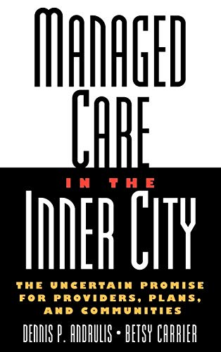Managed Care in the Inner City: The Uncertain Promise for Providers, Plans, and Communities (Best Managed Companies In America)