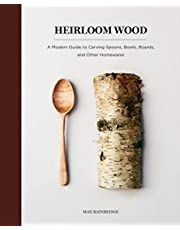 Heirloom Wood: A Modern Guide to Carving Spoons, Bowls, Boards, and other Homewares