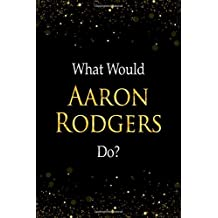 What Would Aaron Rodgers Do?: Aaron Rodgers Designer Notebook