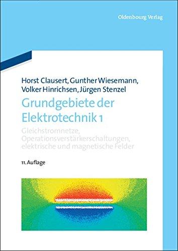 Grundgebiete der Elektrotechnik: Gleichstromnetze, Operationsverstärkerschaltungen, elektrische und magnetische Felder (De Gruyter Studium)