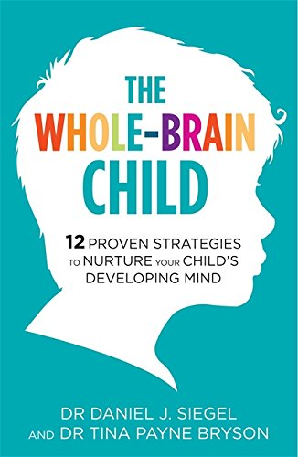 The Whole-Brain Child: 12 Proven Strategies to Nurture Your Child