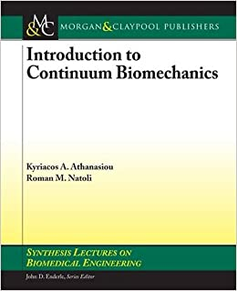 Introduction to Continuum Biomechanics (Synthesis Lectures on Biomedical Engineering)