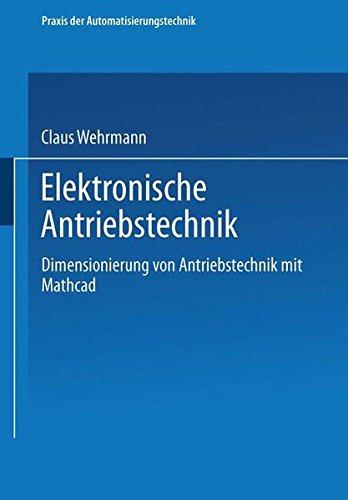 Elektronische Antriebstechnik: Dimensionierung von Antrieben mit Mathcad (Viewegs Fachbücher der Technik)