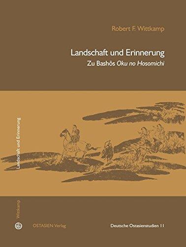 Landschaft Und Erinnerung  Zu Bashôs Oku No Hosomichi  Deutsche Ostasienstudien