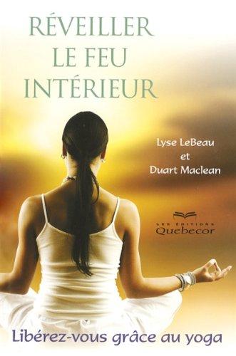 Réveiller le feu intérieur - 2e édition: Libérez-vous grâce au yoga