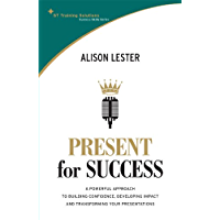 Present for Success: A powerful approach to building confidence, developing impact and transforming your presentation (St Training Solutions Success Skills Series) (English Edition)