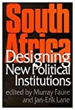 South Africa : Designing New Political Institutions, , 0761953027