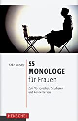 55 Monologe für Frauen: Zum Vorsprechen, Studieren und Kennenlernen