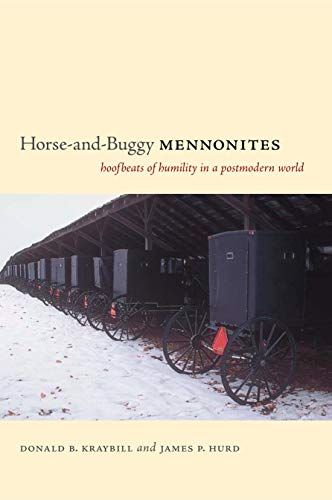 Horse-and-Buggy Mennonites: Hoofbeats of Humility in a Postmodern World (Pennsylvania German History and Culture)
