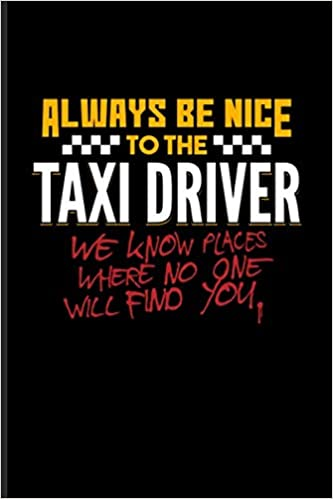 Always Be Nice To The Taxi Driver We Know Places Where No ...