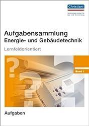Aufgabensammlung Energie- und Gebäudetechnik: Band 1 - Aufgaben