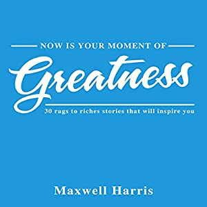 Now Is Your Moment of Greatness! Audiobook