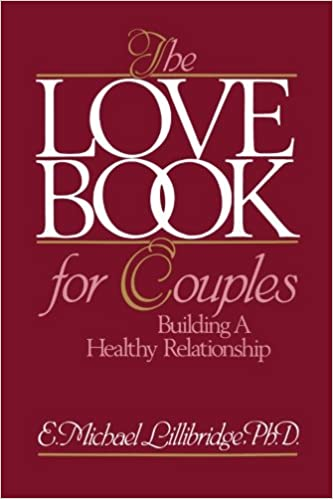 The love book for couples building a healthy relationship e the love book for couples building a healthy relationship e michael lillibridge 9780893340483 amazon books sciox Image collections