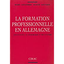La formation professionnelle en Allemagne: Spécificités et dynamique d'un système (Travaux et documents du CIRAC) (French Edition)