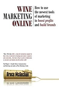 Wine Marketing Online: How to Use the Newest Tools of Marketing to Boost Profits and Build Brands from Board and Bench Publishing
