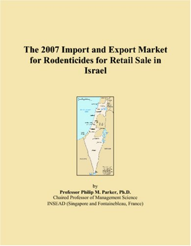 Read Online The 2007 Import and Export Market for Rodenticides for Retail Sale in Israel pdf