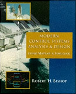 Modern Control Systems Analysis And Design Using Matlab And Simulink By Robert H Bishop 1996 12 30 Robert H Bishop Amazon Com Books