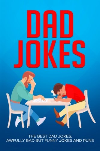 Dad Jokes: The Best Dad Jokes, Awfully Bad but Funny Jokes and Puns
