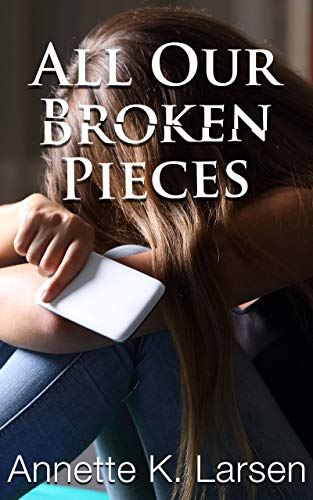 All Our Broken Pieces by [Larsen, Annette K.]