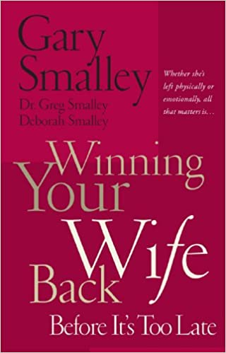 Winning Your Wife Back Before It's Too Late: Gary Smalley