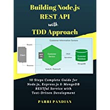 Building Node.js REST API with TDD Approach: 10 Steps Complete Guide for Node.js, Express.js & MongoDB RESTful Service with Test-Driven Development