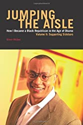 Jumping The Aisle: How I Became A Black Republican in the Age of Obama, Volume II: Supporting Sidebars