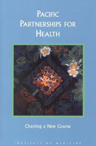 Pacific Partnerships for Health:: Charting a New Course - Committee on Health Care Services in the U.S.-Associated Pacific Basin; Institute of Medicine