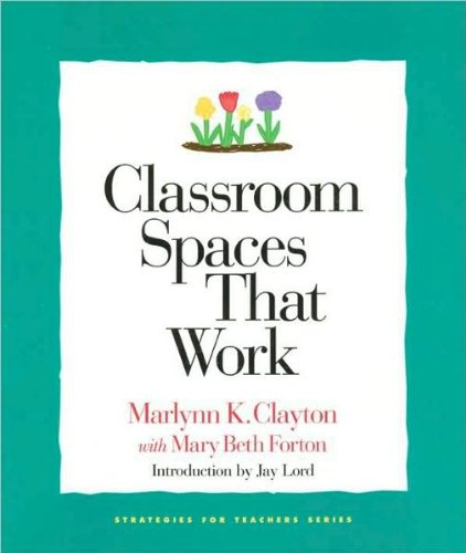 Download M. K. Clayton's,M. B. Forton's, L. Doolittle's (Classroom Spaces That Work (Strategies for Teachers Series, 3) [Paperback])(2001) pdf