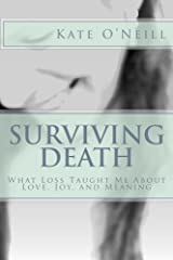 Surviving Death: What Loss Taught Me About Love, Joy, and Meaning Paperback