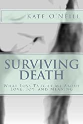 Surviving Death: What Loss Taught Me About Love, Joy, and Meaning