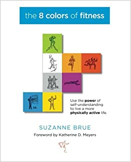 The 8 Colors Of Fitness: Discover Your Color Coded Fitness Personality And  Create An Exercise Program Youu0027ll Never Quit!: Suzanne Brue, Katharine D.  Myers: ...